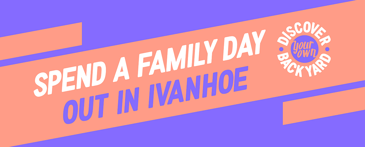 Spend a family day out in Ivanhoe